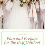 How to Plan and Prepare for the Best Outdoor Wedding