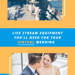 live stream equipment youll need for your virtual wedding